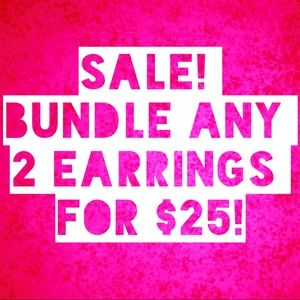 JEWELRY SALE! Bundle 2 Pairs of Earrings for $25!